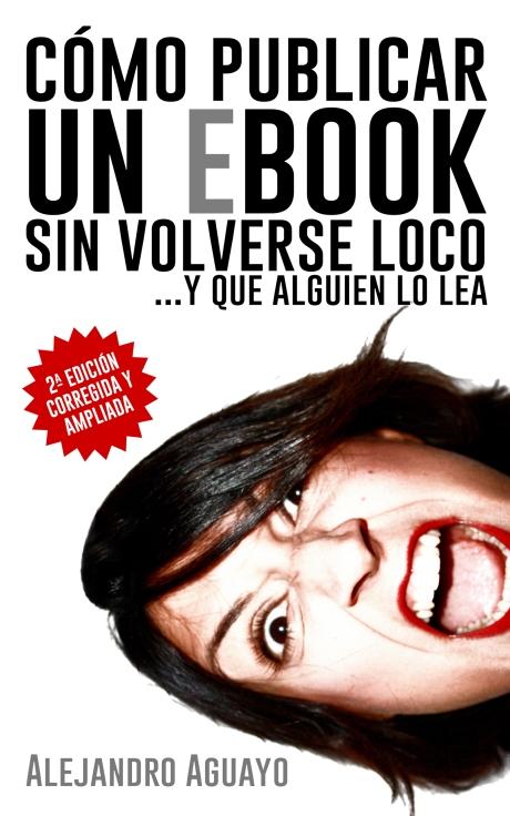 Cómo publicar un ebook sin volverse loco de Alejandro Aguayo
