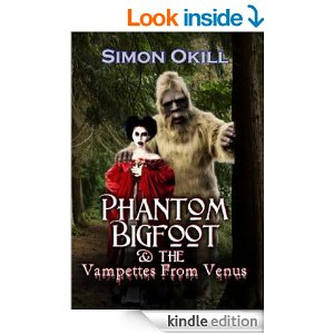 Phantom Bigfoot and the Vampettes from Venus by Simon Okill