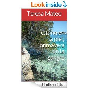 Otoño en la piel, primavera en la sangre de Teresa Mateo Arenas