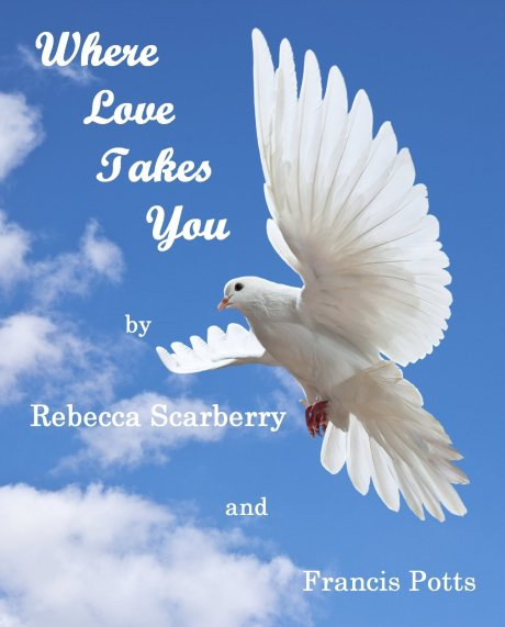 Where Love Takes You by Rebecca Scarberry and Francis Potts
