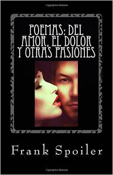 Poemas del amor, el dolor y otras pasiones, de  Frank Spoiler