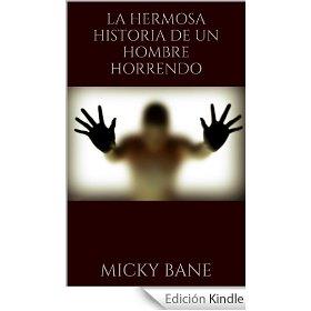 La hermosa historia de un hombre horrendo de Micky Bane