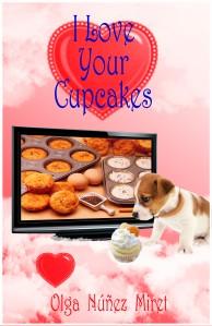 I Love Your Cupcakes by Olga Núñez Miret. Cover by Lourdes Vidal