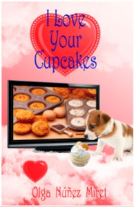 I Love Your Cupcakes by Olga Núñez Miret. Cover by Lourdes Vidal