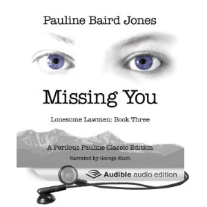 Missing You: Lonesome Lawmen, Book 3 (Unabridged) [Audio Download] by Pauline Baird Jones (Author), George Kuch (Narrator)