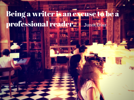 Being a writer is an excuse to be a professional reader.