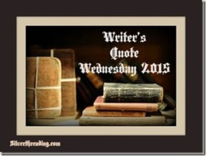 Writer's quote Wednesday. Thanks to Silverthreads