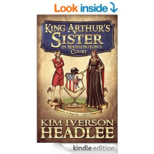 King Arthur's Sister in Washington's Court by Kim Headlee