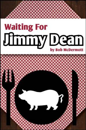 Waiting for Jimmy Dean by Bob McDermott