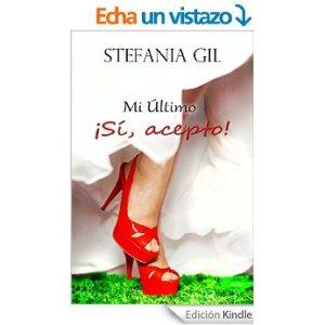 Mi último: ¡Sí, acepto! de Stefania Gil