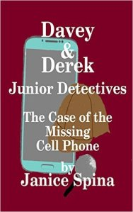 Davey & Derek Junior Detectives: The Case of the Missing Cell Phone by Janice Spina