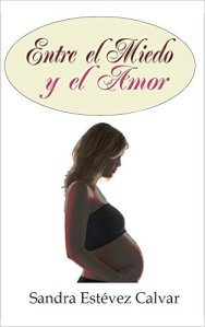 Entre el miedo y el amor de Sandra Estévez Calvar
