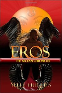 Eros. The Aegean Chronicles by Yelle Hughes
