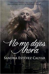 No me dejes ahora de Sandra Estévez Calvar