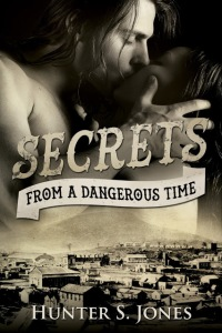 Secrets from a Dangerous Time by Hunter S. Jones