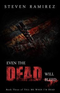 Even the Dead Will Bleed by Steven Ramirez