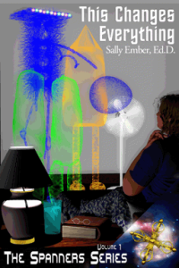 This Changes Everything. The Spanners 1. By Sally Ember Ed. D.